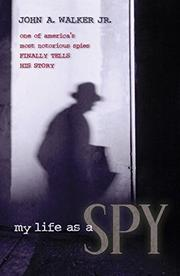 MY LIFE AS A SPY by John A.  Walker Jr.