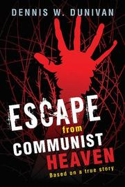 ESCAPE FROM COMMUNIST HEAVEN by Dennis W. Dunivan