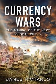 CURRENCY WARS by James Rickards