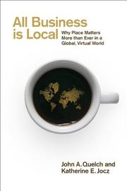 ALL BUSINESS IS LOCAL by John A. Quelch