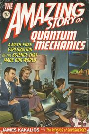 THE AMAZING STORY OF QUANTUM MECHANICS by James Kakalios