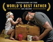 CONFESSIONS OF THE WORLD'S BEST FATHER by David Engledow