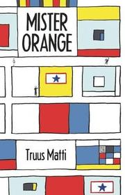 MISTER ORANGE by Truus Matti