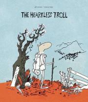 THE HEARTLESS TROLL by Øyvind Torseter