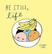 BE STILL, LIFE by Ohara Hale