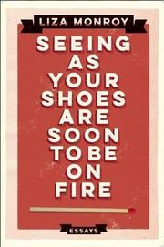 SEEING AS YOUR SHOES ARE SOON TO BE ON FIRE by Liza Monroy