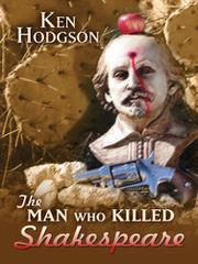 THE MAN WHO KILLED SHAKESPEARE by Ken Hodgson
