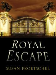 ROYAL ESCAPE by Susan Froetschel