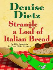 STRANGLE A LOAF OF ITALIAN BREAD by Denise Dietz