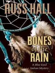 BONES OF THE RAIN by Russ Hall