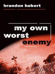 MY OWN WORST ENEMY by Brandon Hebert