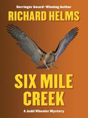 SIX MILE CREEK by Richard Helms