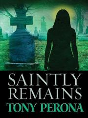 SAINTLY REMAINS by Tony Perona