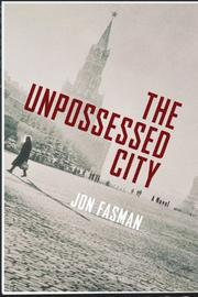 THE UNPOSSESSED CITY by Jon Fasman
