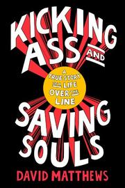 KICKING ASS AND SAVING SOULS by David Matthews