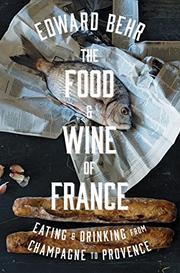 THE FOOD AND WINE OF FRANCE by Edward Behr