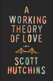 A WORKING THEORY OF LOVE by Scott Hutchins