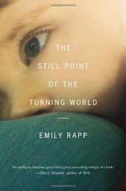THE STILL POINT OF THE TURNING WORLD by Emily Rapp