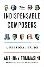 THE INDISPENSABLE COMPOSERS by Anthony Tommasini