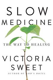 SLOW MEDICINE by Victoria Sweet