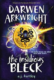 DARWEN ARKWRIGHT AND THE INSIDIOUS BLECK by A.J.  Hartley