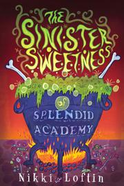 THE SINISTER SWEETNESS OF SPLENDID ACADEMY by Nikki  Loftin