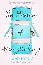 THE MUSEUM OF INTANGIBLE THINGS by Wendy Wunder