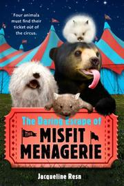 THE DARING ESCAPE OF THE MISFIT MENAGERIE by Jacqueline Resnick