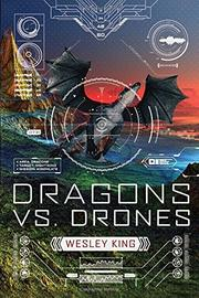 DRAGONS VS. DRONES by Wesley King
