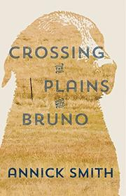CROSSING THE PLAINS WITH BRUNO by Annick Smith