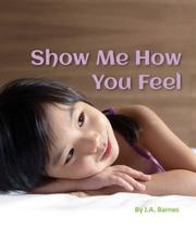 SHOW ME HOW YOU FEEL by J.A. Barnes
