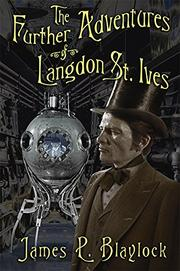 THE FURTHER ADVENTURES OF LANGDON ST. IVES by James P. Blaylock