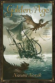 GOLDEN AGE AND OTHER STORIES by Naomi Novik