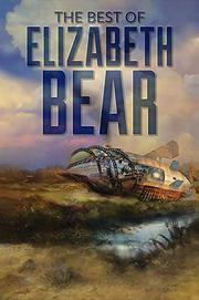 THE BEST OF ELIZABETH BEAR by Elizabeth Bear