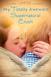 MY TOTALLY AWKWARD SUPERNATURAL CRUSH by Laura Toffler-Corrie