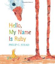 HELLO, MY NAME IS RUBY by Philip C. Stead