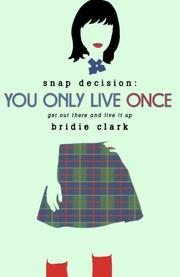 YOU ONLY LIVE ONCE by Bridie Clark