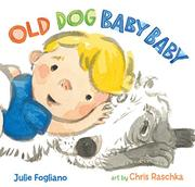 OLD DOG BABY BABY by Julie Fogliano