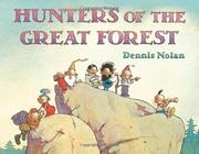 HUNTERS OF THE GREAT FOREST by Dennis Nolan