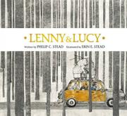 LENNY & LUCY by Philip C. Stead
