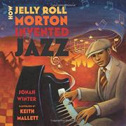 HOW JELLY ROLL MORTON INVENTED JAZZ by Jonah Winter