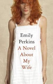 NOVEL ABOUT MY WIFE by Emily Perkins
