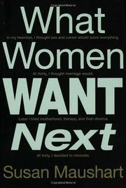 WHAT WOMEN WANT NEXT by Susan Maushart