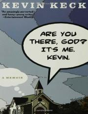 ARE YOU THERE, GOD? IT'S ME. KEVIN. by Kevin Keck