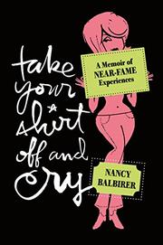 TAKE YOUR SHIRT OFF AND CRY by Nancy Balbirer