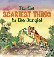I'M THE SCARIEST THING IN THE JUNGLE! by David G. Derrick Jr.