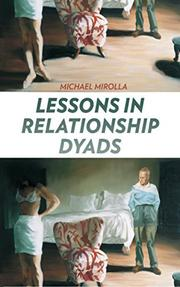 LESSONS IN RELATIONSHIP DYADS by Michael Mirolla