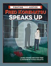 FRED KOREMATSU SPEAKS UP by Laura Atkins