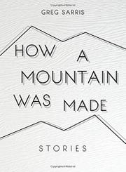 HOW A MOUNTAIN WAS MADE by Greg Sarris