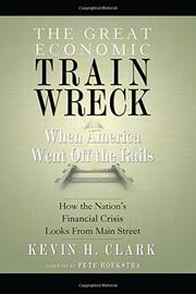 THE GREAT ECONOMIC TRAIN WRECK by Kevin H.  Clark